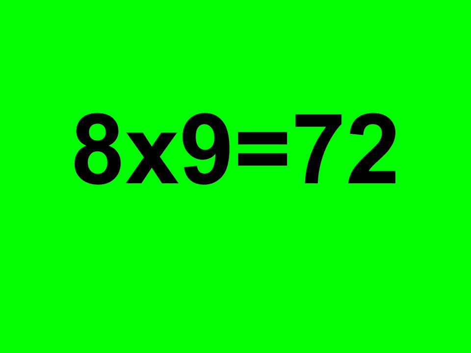 8x9=72
