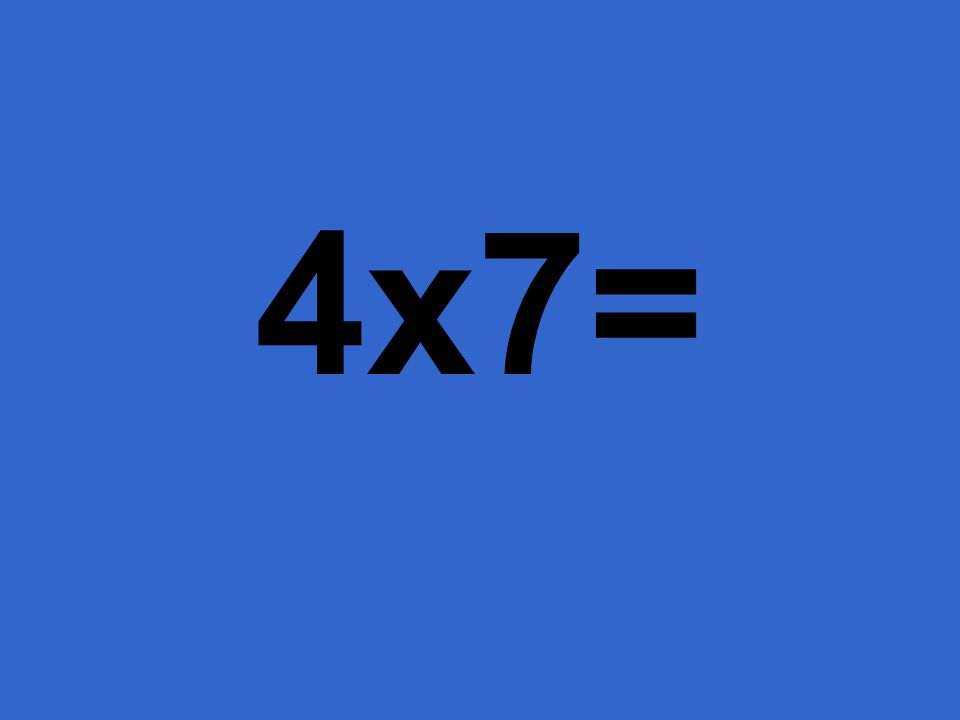 4x7=28