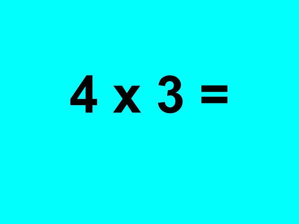 4 x 3 =