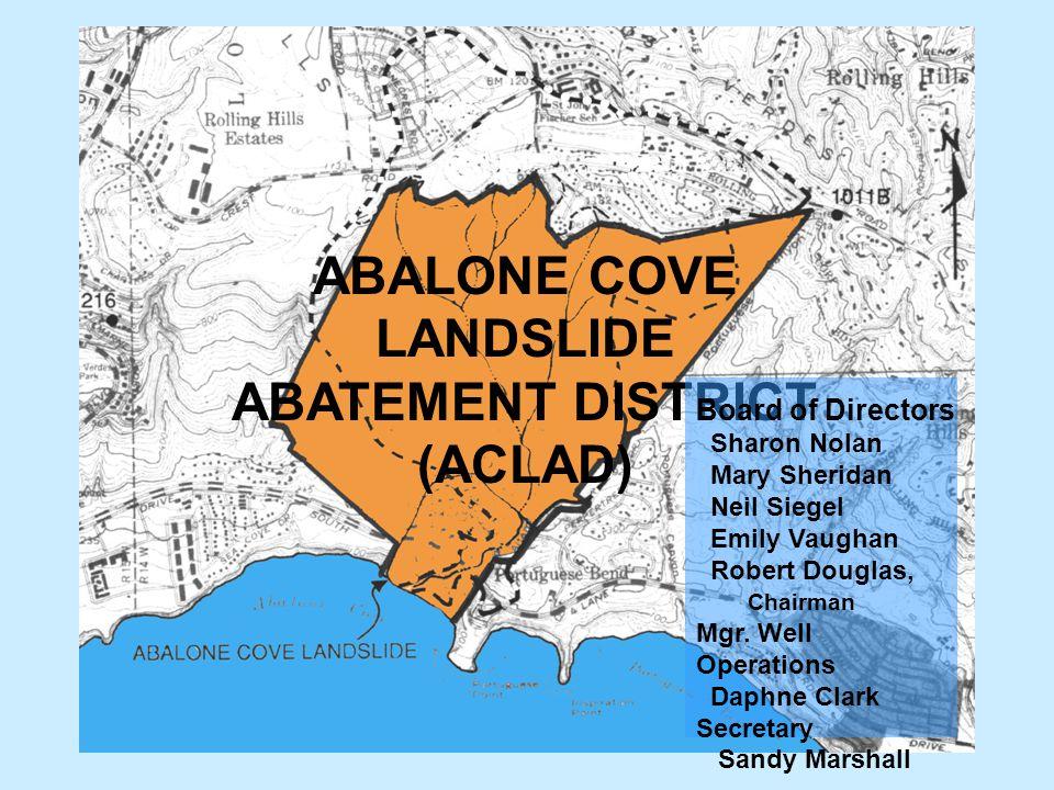 ABALONE COVE LANDSLIDE ABATEMENT DISTRICT (ACLAD) Board of Directors Sharon Nolan Mary Sheridan Neil Siegel Emily Vaughan Robert Douglas, Chairman Mgr