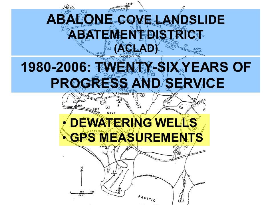 ABALONE COVE LANDSLIDE ABATEMENT DISTRICT (ACLAD) 1980-2006: TWENTY-SIX YEARS OF PROGRESS AND SERVICE DEWATERING WELLS GPS MEASUREMENTS