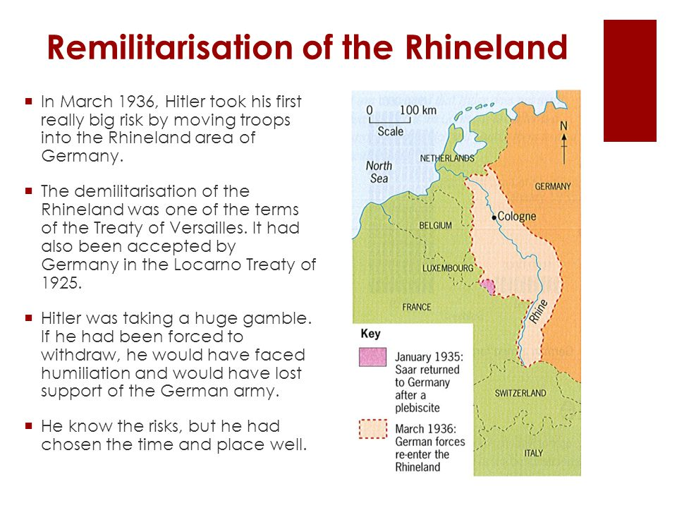 Remilitarisation of the Rhineland  In March 1936, Hitler took his first really big risk by moving troops into the Rhineland area of Germany.  The de