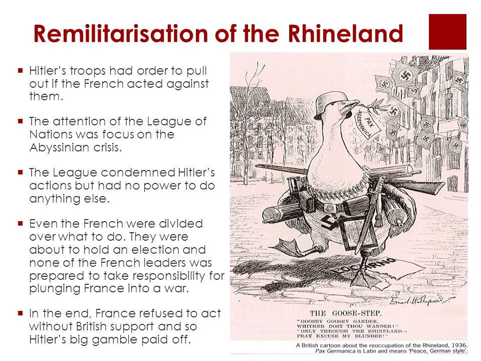 Remilitarisation of the Rhineland  Hitler's troops had order to pull out if the French acted against them.