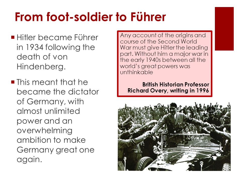 From foot-soldier to Führer Any account of the origins and course of the Second World War must give Hitler the leading part.