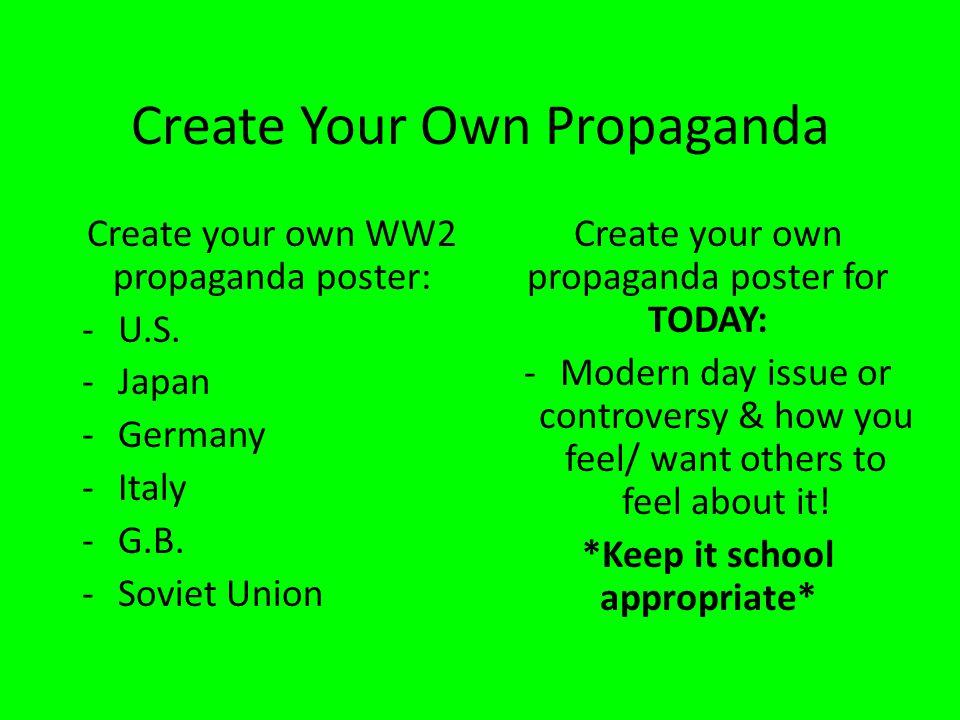 Create Your Own Propaganda Create your own WW2 propaganda poster: -U.S. -Japan -Germany -Italy -G.B. -Soviet Union Create your own propaganda poster f