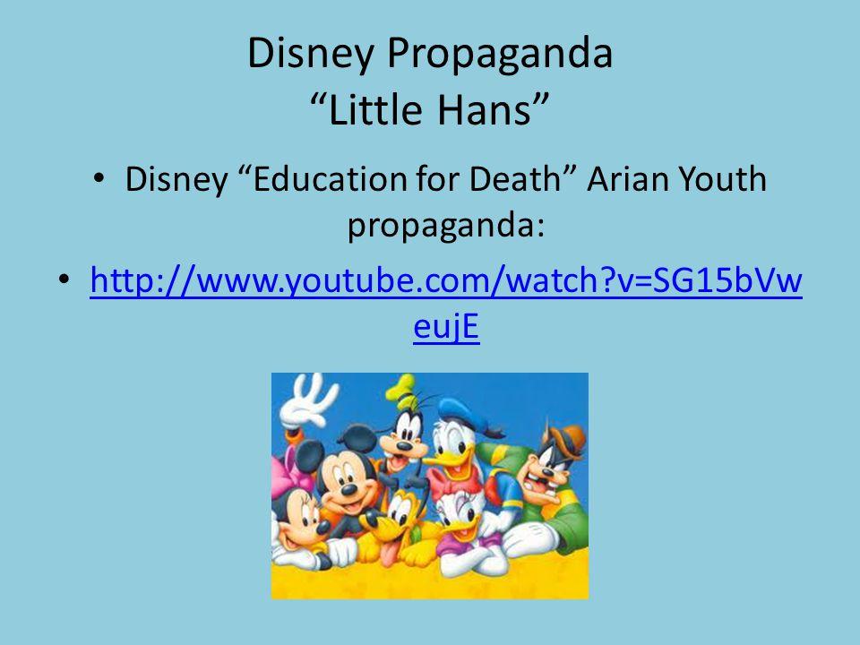 Disney Propaganda Little Hans Disney Education for Death Arian Youth propaganda: http://www.youtube.com/watch v=SG15bVw eujE http://www.youtube.com/watch v=SG15bVw eujE