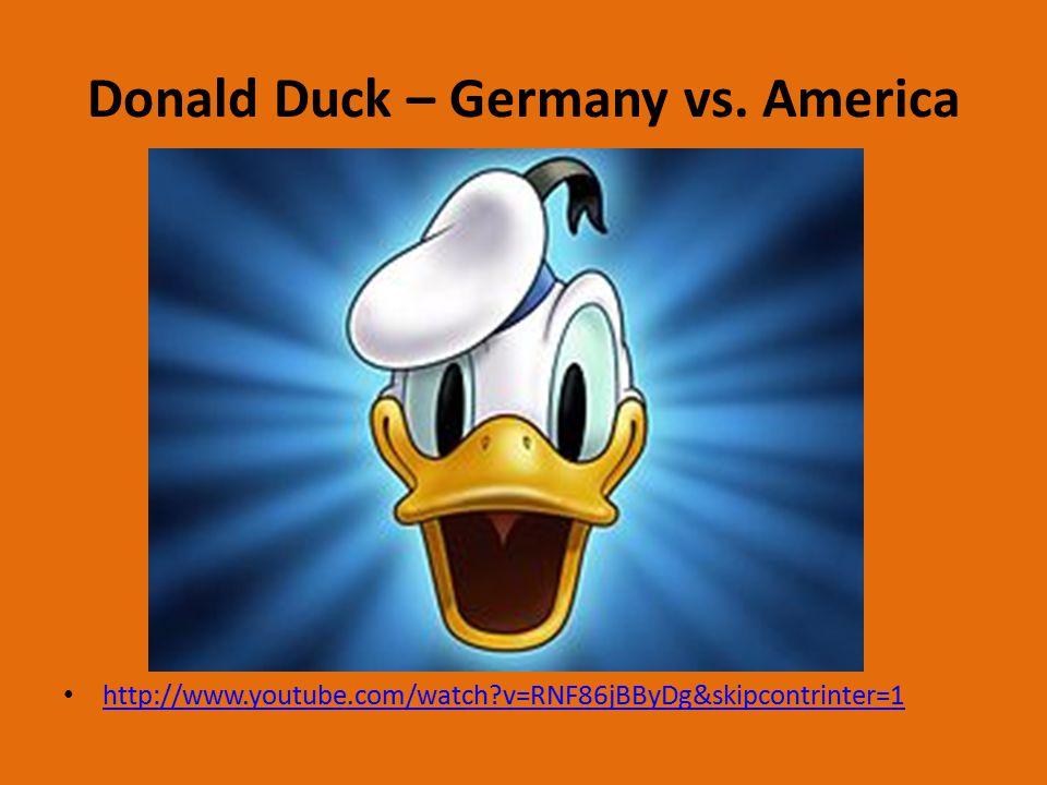 Donald Duck – Germany vs. America http://www.youtube.com/watch v=RNF86jBByDg&skipcontrinter=1