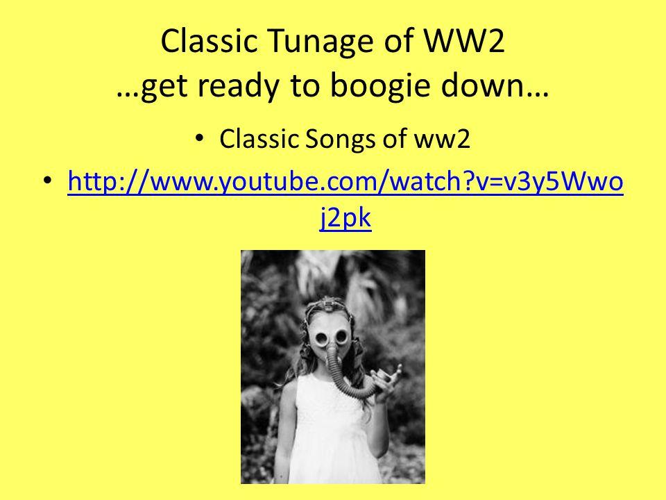 Classic Tunage of WW2 …get ready to boogie down… Classic Songs of ww2 http://www.youtube.com/watch?v=v3y5Wwo j2pk http://www.youtube.com/watch?v=v3y5W
