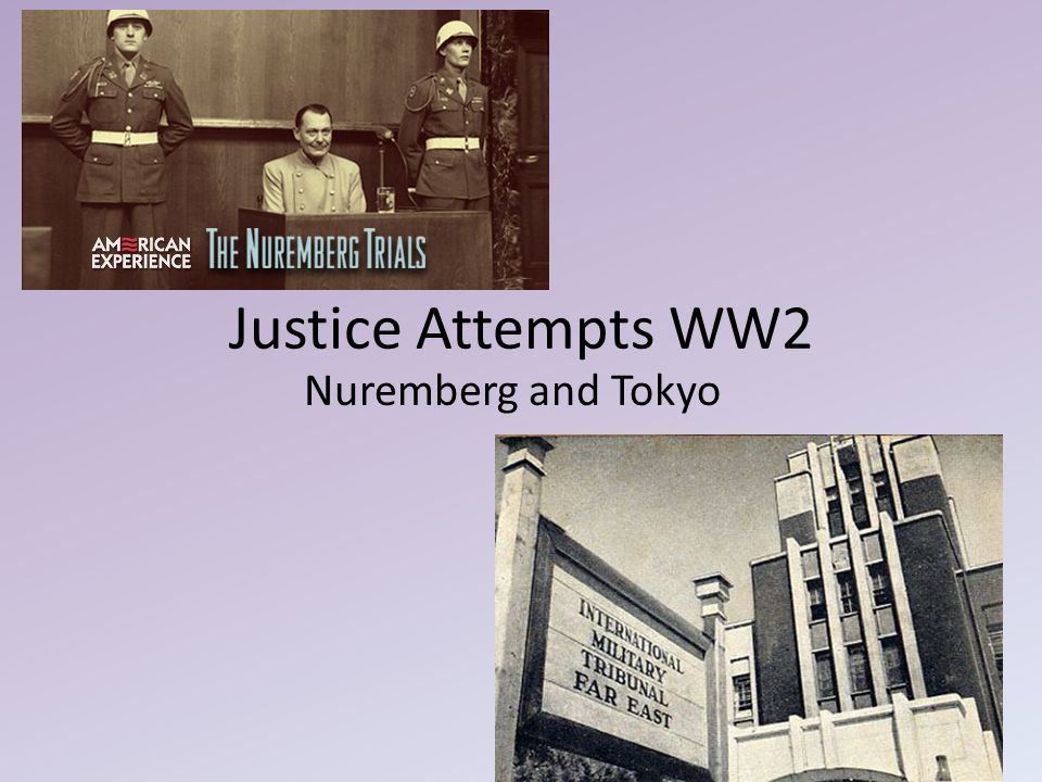 Justice Attempts WW2 Nuremberg and Tokyo