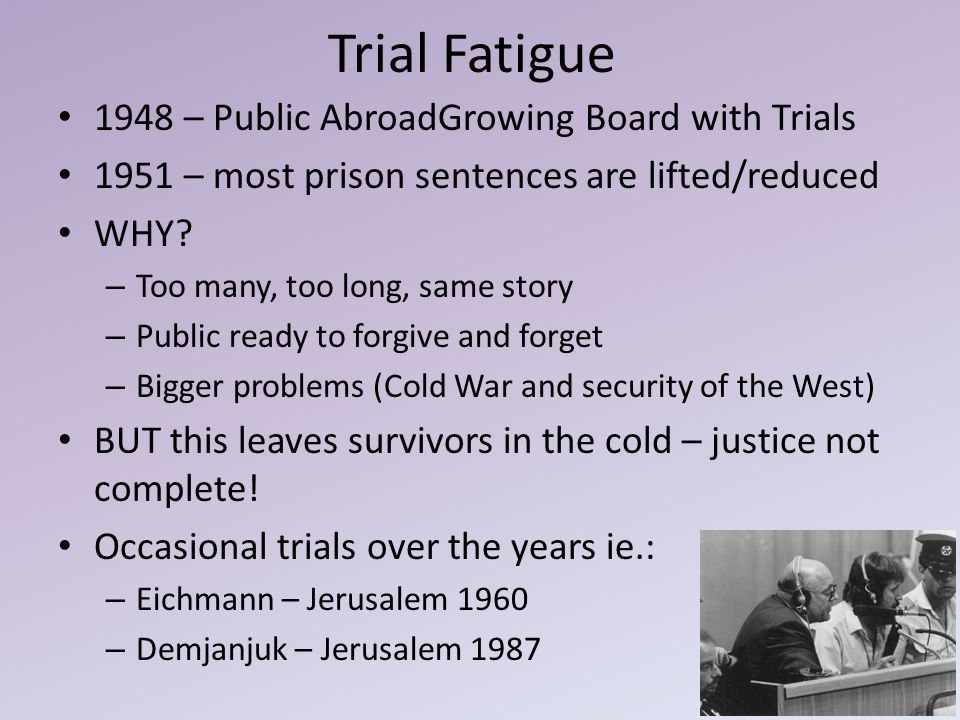 Trial Fatigue 1948 – Public AbroadGrowing Board with Trials 1951 – most prison sentences are lifted/reduced WHY? – Too many, too long, same story – Pu