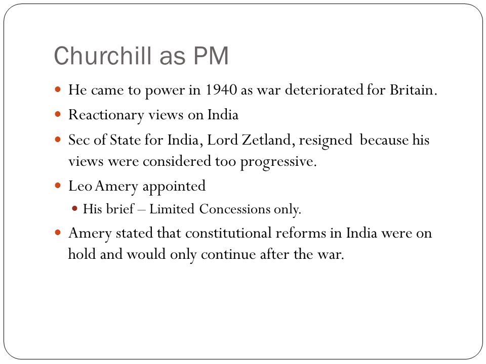 Churchill as PM He came to power in 1940 as war deteriorated for Britain.