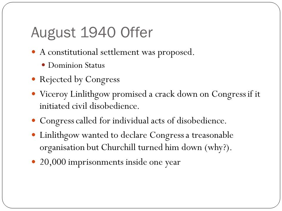 August 1940 Offer A constitutional settlement was proposed.