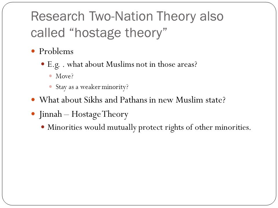 Research Two-Nation Theory also called hostage theory Problems E.g..
