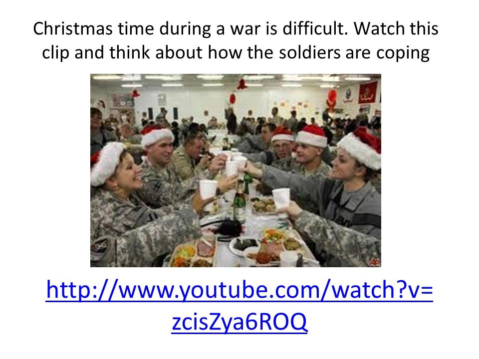 http://www.youtube.com/watch v= zcisZya6ROQ Christmas time during a war is difficult.