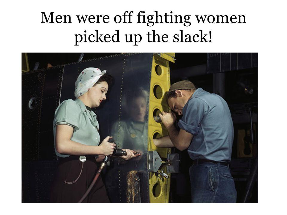 Men were off fighting women picked up the slack!