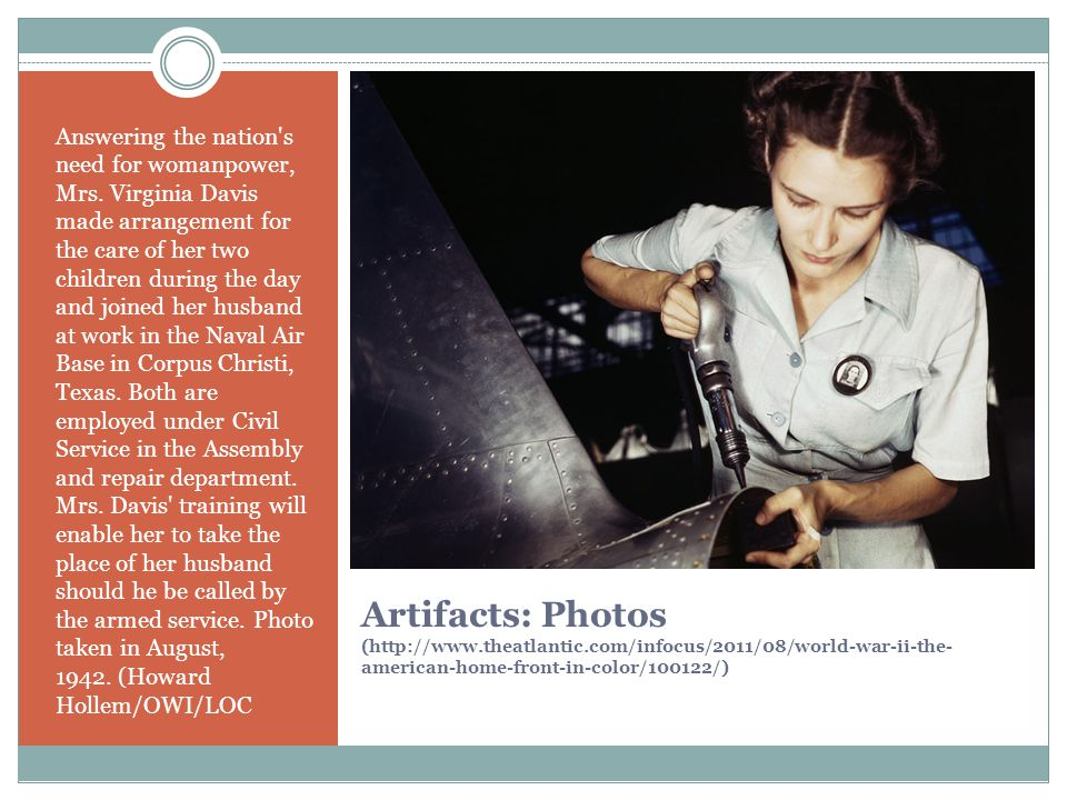 Artifacts: Photos (http://www.theatlantic.com/infocus/2011/08/world-war-ii-the- american-home-front-in-color/100122/) Answering the nation s need for womanpower, Mrs.