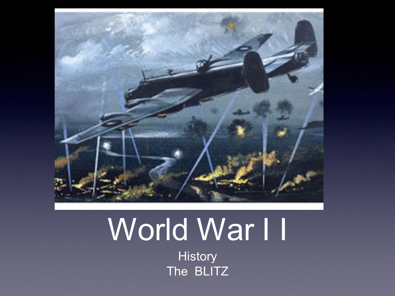 World War I I History The BLITZ