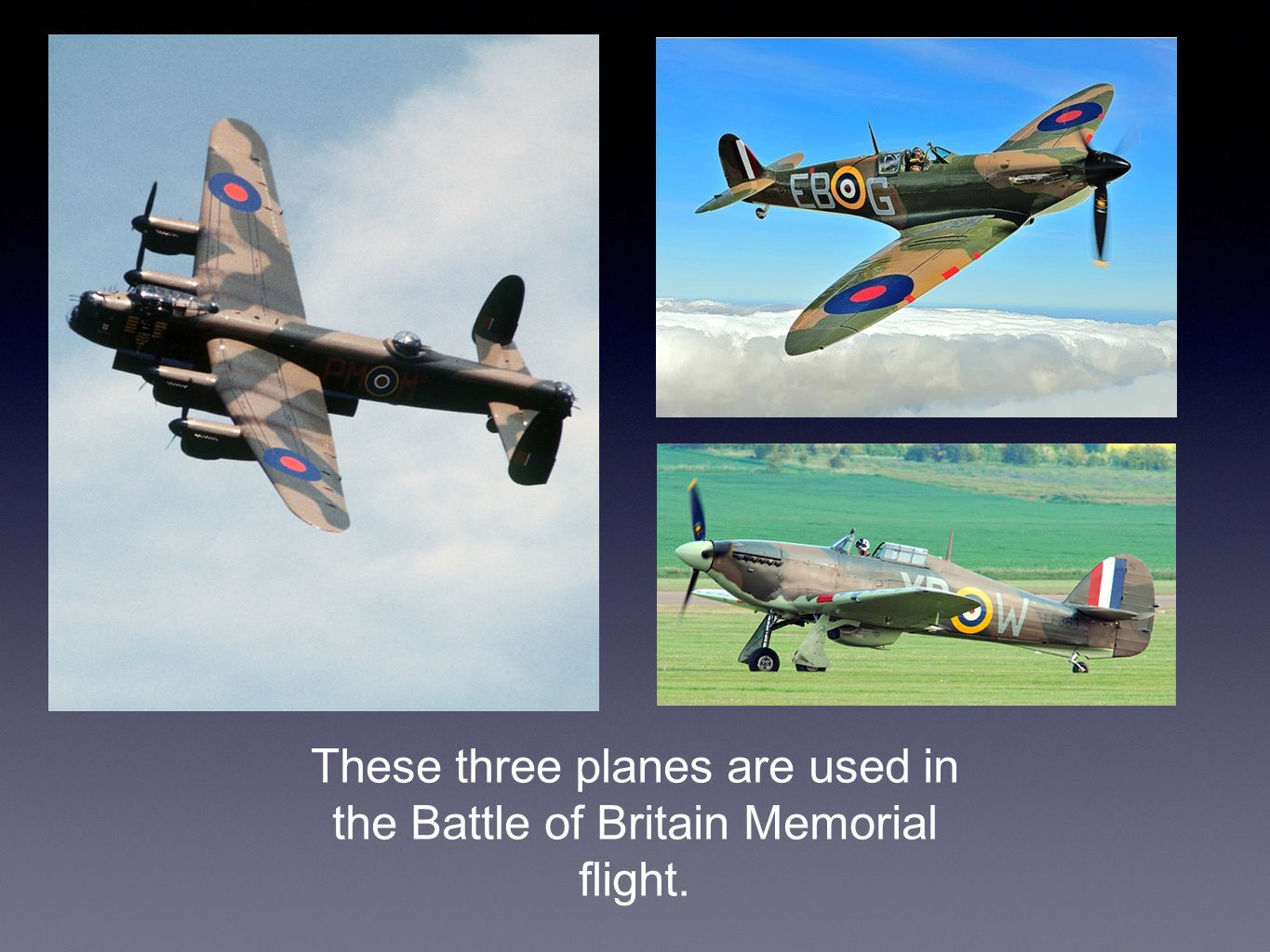 These three planes are used in the Battle of Britain Memorial flight.