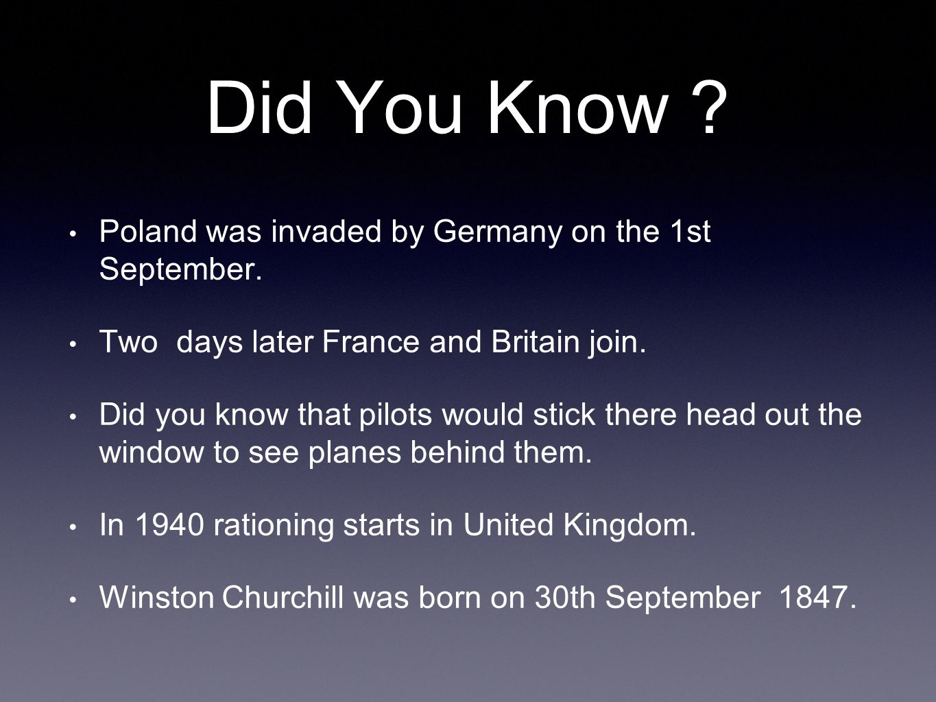 Did You Know . Poland was invaded by Germany on the 1st September.