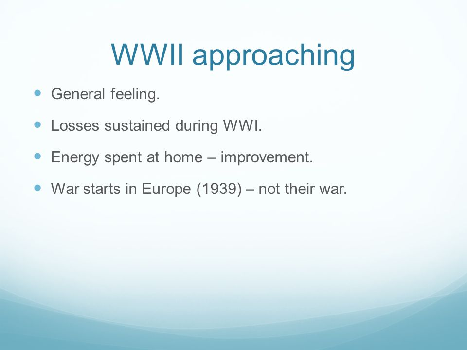 WWII approaching General feeling. Losses sustained during WWI.
