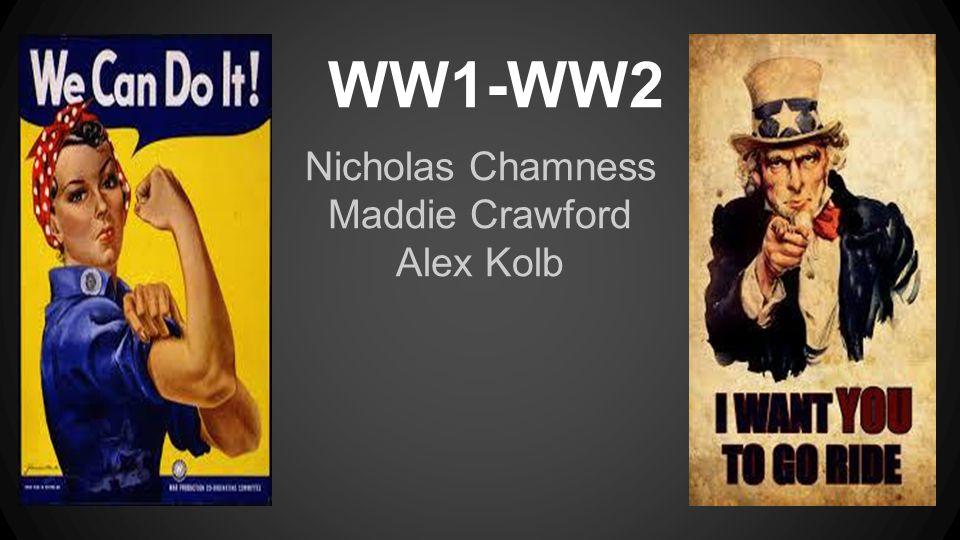 WW1-WW2 Nicholas Chamness Maddie Crawford Alex Kolb