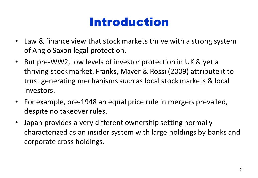 Introduction Law & finance view that stock markets thrive with a strong system of Anglo Saxon legal protection.
