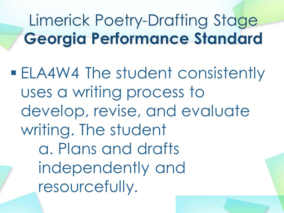 Limerick Poetry-Drafting Stage Georgia Performance Standard  ELA4W4 The student consistently uses a writing process to develop, revise, and evaluate