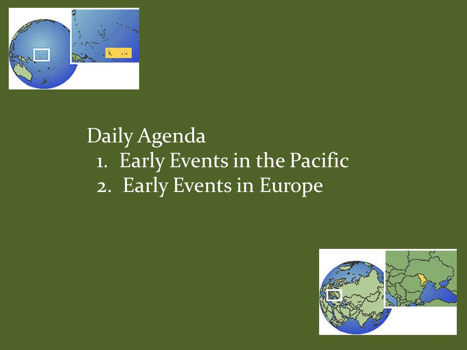Daily Agenda 1. Early Events in the Pacific 2. Early Events in Europe