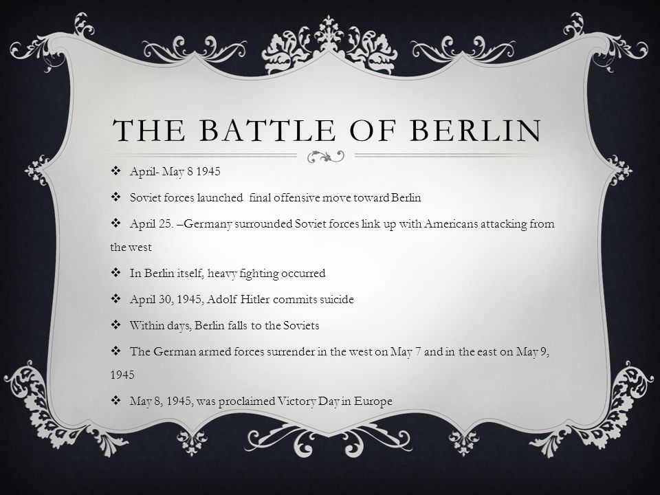 THE BATTLE OF BERLIN  April- May 8 1945  Soviet forces launched final offensive move toward Berlin  April 25.