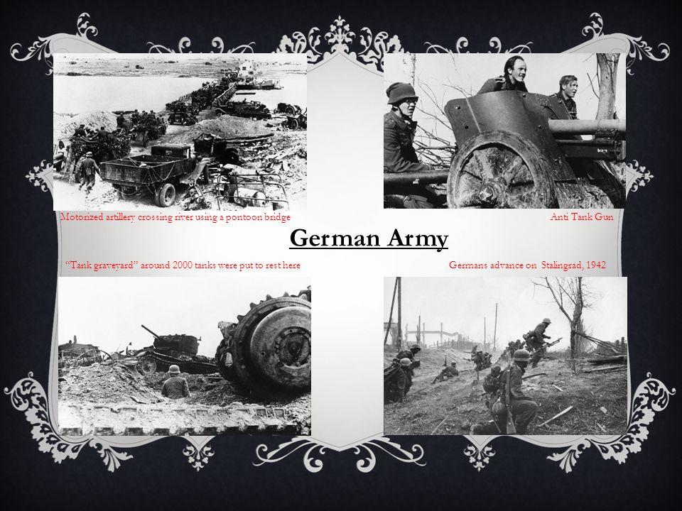 German Army Anti Tank GunMotorized artillery crossing river using a pontoon bridge Tank graveyard around 2000 tanks were put to rest hereGermans advance on Stalingrad, 1942