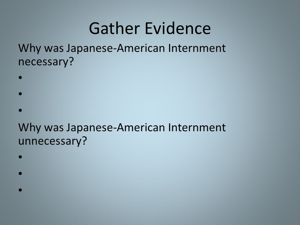 Gather Evidence Why was Japanese-American Internment necessary.
