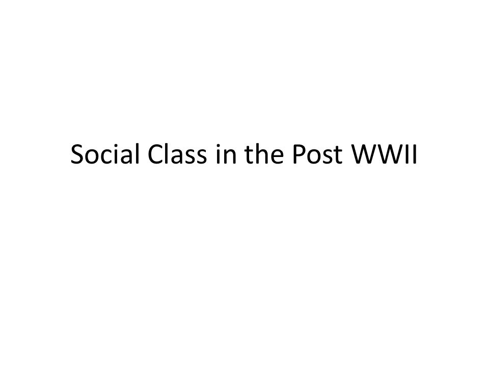 Social Class in the Post WWII