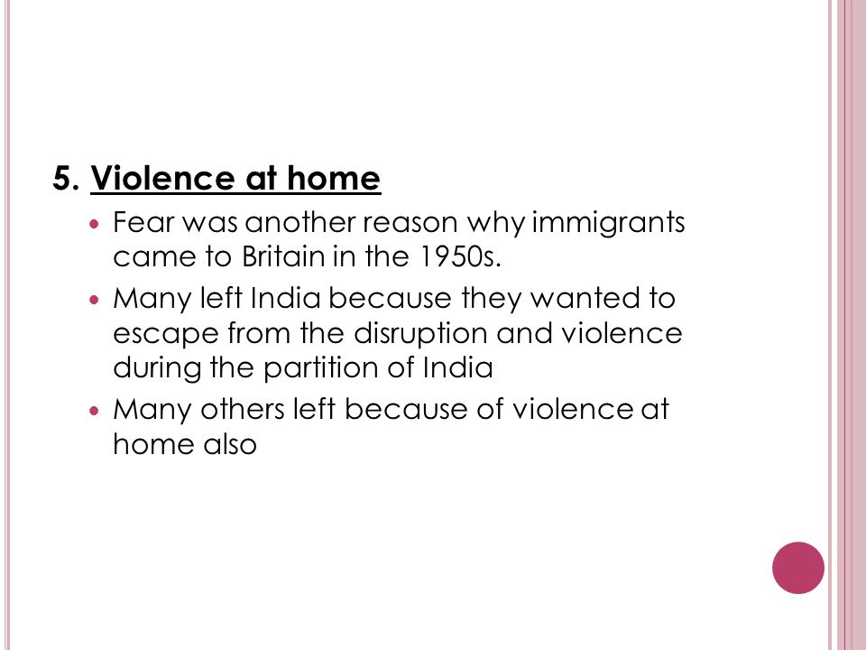 5. Violence at home Fear was another reason why immigrants came to Britain in the 1950s. Many left India because they wanted to escape from the disrup