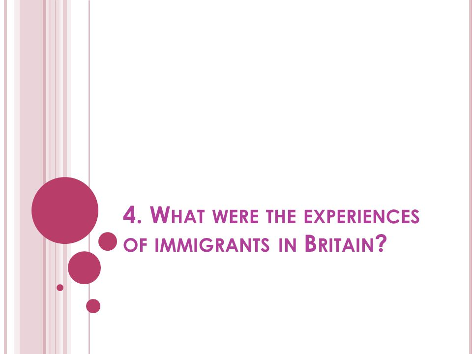 4. W HAT WERE THE EXPERIENCES OF IMMIGRANTS IN B RITAIN ?