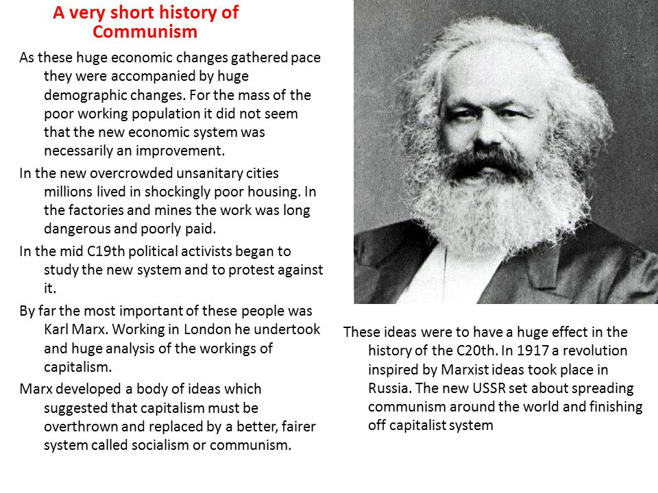 A very short history of Communism As these huge economic changes gathered pace they were accompanied by huge demographic changes. For the mass of the