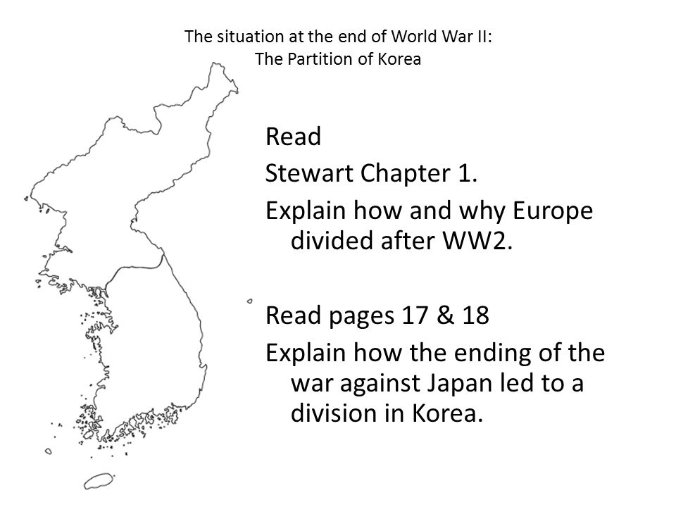 The situation at the end of World War II: The Partition of Korea Read Stewart Chapter 1.