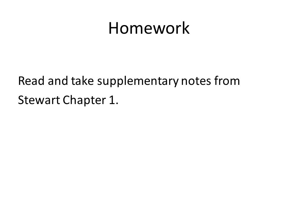 Homework Read and take supplementary notes from Stewart Chapter 1.