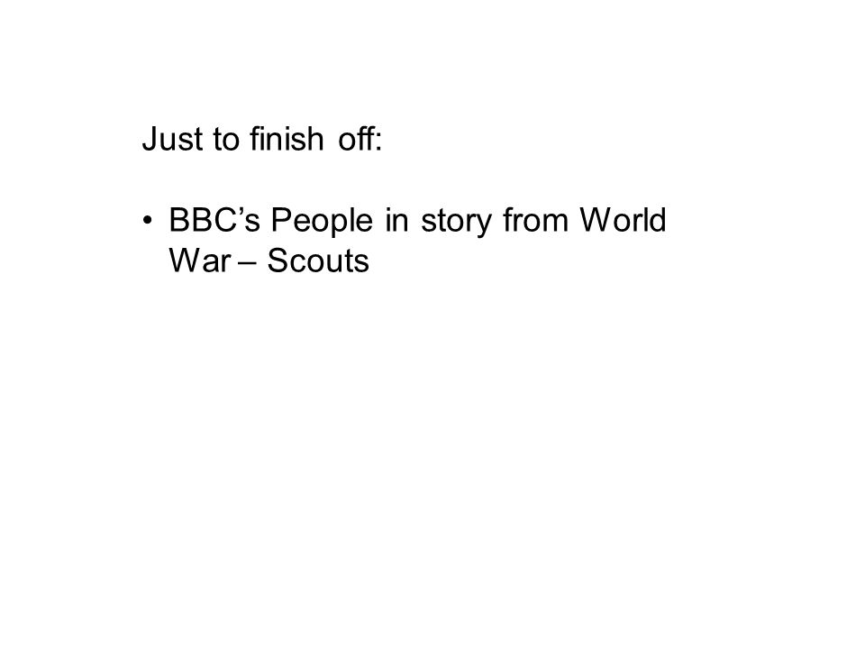 Just to finish off: BBC's People in story from World War – Scouts