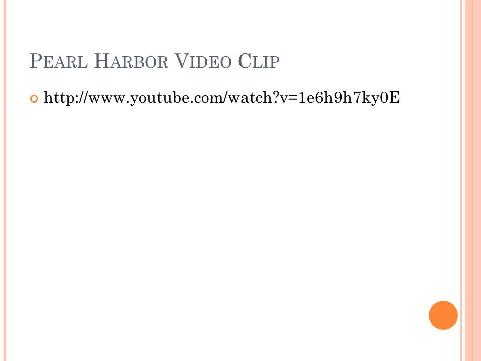 P EARL H ARBOR V IDEO C LIP http://www.youtube.com/watch?v=1e6h9h7ky0E