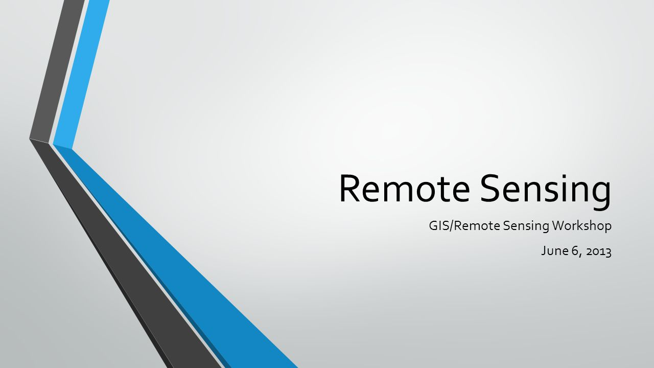 Remote Sensing GIS/Remote Sensing Workshop June 6, 2013