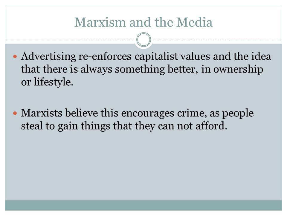 Marxism and the Media Advertising re-enforces capitalist values and the idea that there is always something better, in ownership or lifestyle. Marxist