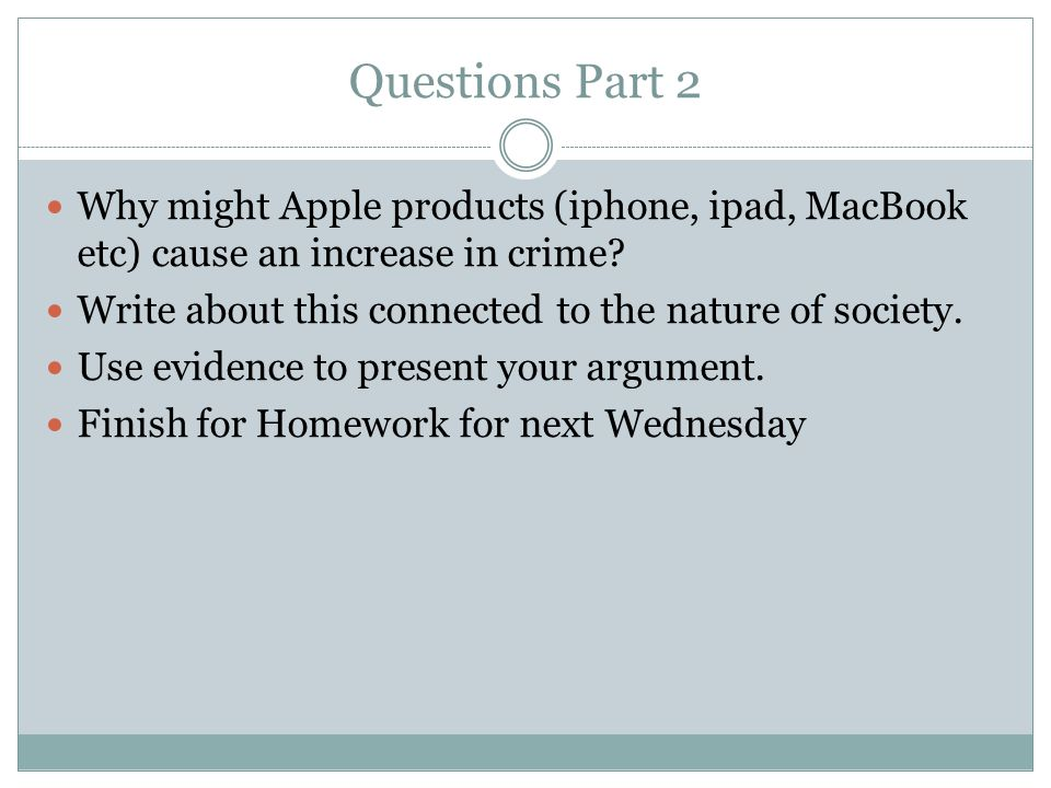 Questions Part 2 Why might Apple products (iphone, ipad, MacBook etc) cause an increase in crime? Write about this connected to the nature of society.