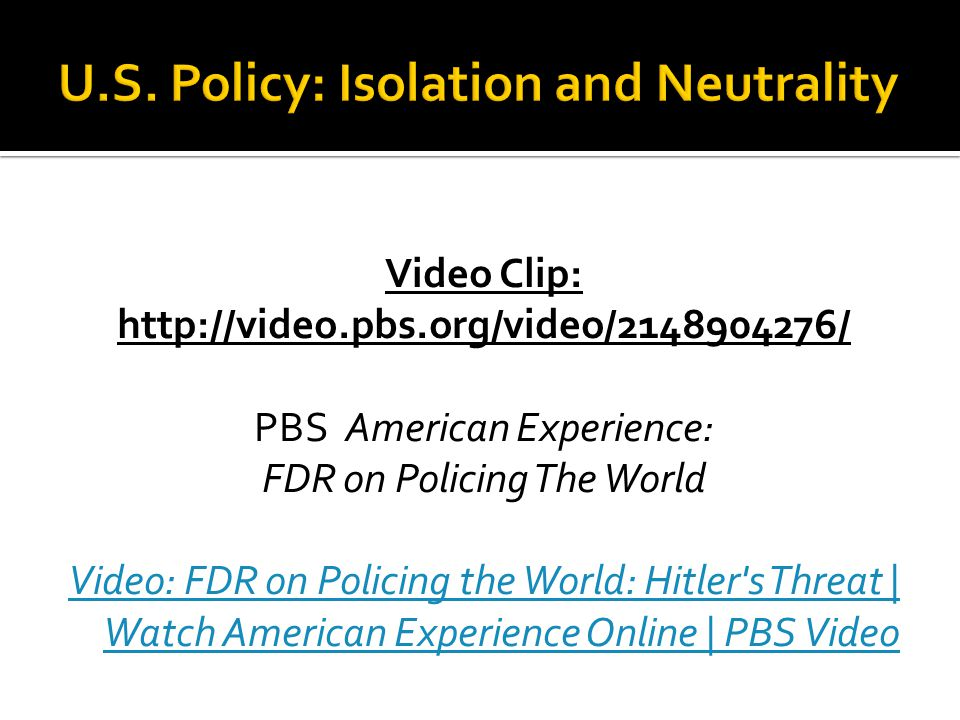 Video Clip: http://video.pbs.org/video/2148904276/ PBS American Experience: FDR on Policing The World Video: FDR on Policing the World: Hitler's Threa