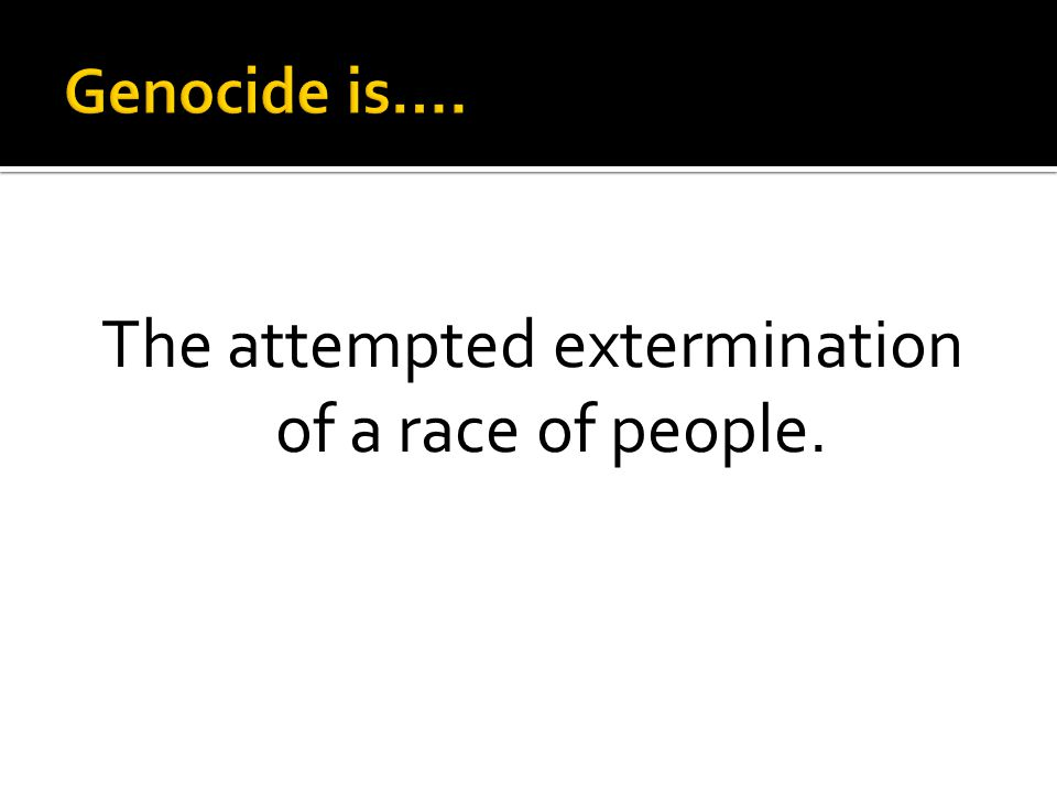 The attempted extermination of a race of people.