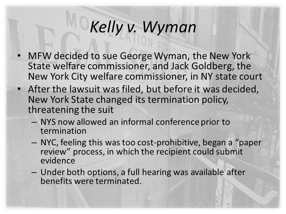 Kelly v. Wyman MFW decided to sue George Wyman, the New York State welfare commissioner, and Jack Goldberg, the New York City welfare commissioner, in