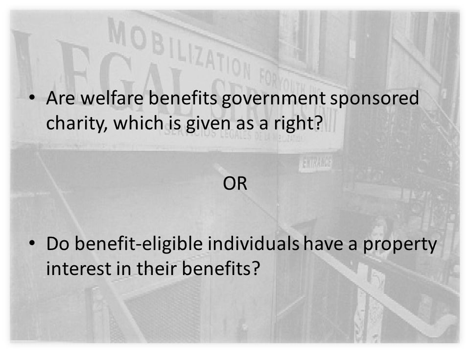 Are welfare benefits government sponsored charity, which is given as a right.