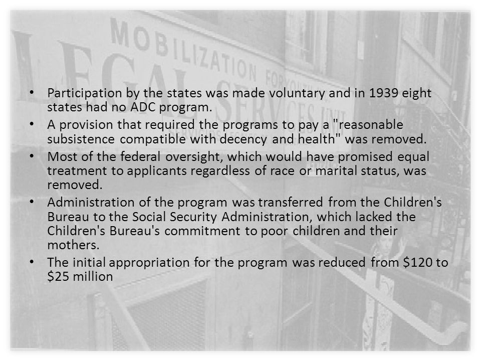 Participation by the states was made voluntary and in 1939 eight states had no ADC program.