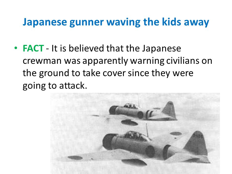 Japanese gunner waving the kids away FACT - It is believed that the Japanese crewman was apparently warning civilians on the ground to take cover sinc
