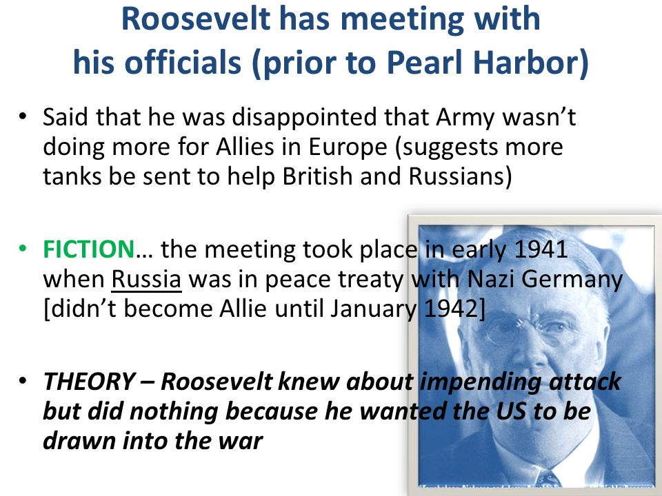 Roosevelt has meeting with his officials (prior to Pearl Harbor) Said that he was disappointed that Army wasn't doing more for Allies in Europe (sugge