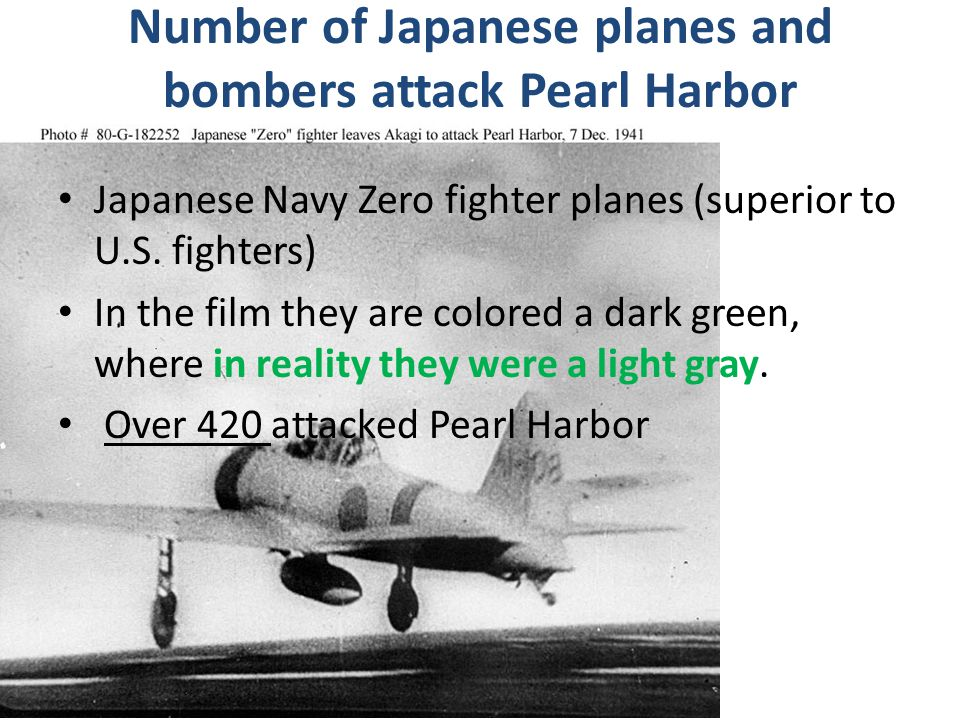 Number of Japanese planes and bombers attack Pearl Harbor Japanese Navy Zero fighter planes (superior to U.S. fighters) In the film they are colored a